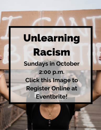 Unlearning Racism, Sundays in October 2:00 p.m., Click this image to register online at Eventbrite!